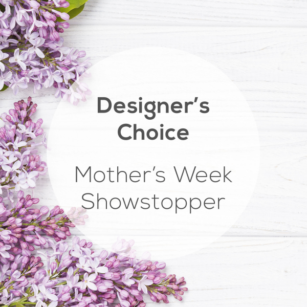 Designer's Choice - Mother's Week Showstopper